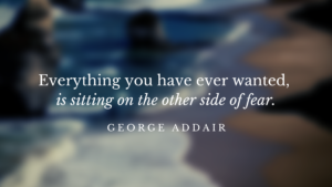 everything-you-want-is-on-the-other-side-of-fear
