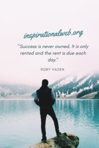 success is never owned, it is rented