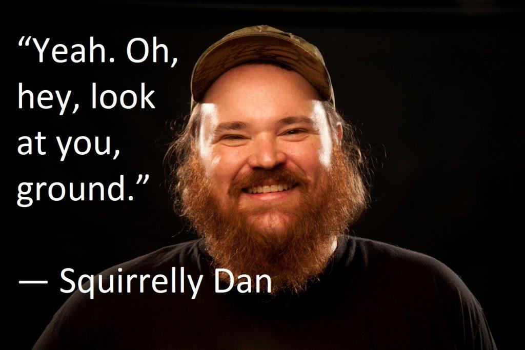 Squirrely Dan Quotes